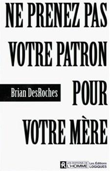ne prenez pas votre patron pour votre mère - Brian DesRoches